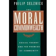 Moral Commonwealth - Social Theory and the Promise of Community (Selznick Philip)(Paperback / softback) (9780520089341)