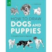 How to Draw Dogs and Puppies: A Complete Guide for Beginners, Paperback