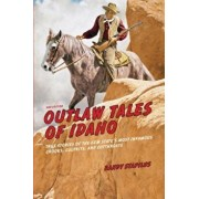 Outlaw Tales of Idaho: True Stories of the Gem State's Most Infamous Crooks, Culprits, and Cutthroats, Paperback/Randy Stapilus