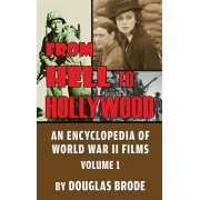 From Hell To Hollywood: An Encyclopedia of World War II Films Volume 1 (hardback), Hardcover/Douglas Brode