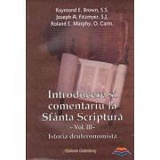 Introducere si comentariu la Sfanta Scriptura - vol. III - Istoria deuteronomista/Raymond E. Brown, Joseph A. Fitzmyer, Roland E. Murphy
