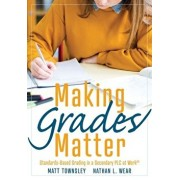 Making Grades Matter: Standards-Based Grading in a Secondary Plc at Work(r)(a Practical Guide for Plcs and Standards-Based Grading at the Se, Paperback/Matt Townsley