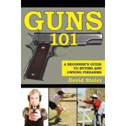 Guns 101: A Beginner's Guide to Buying and Owning Firearms, Paperback
