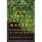 The Hidden Half of Nature: The Microbial Roots of Life and Health, Paperback/David R. Montgomery