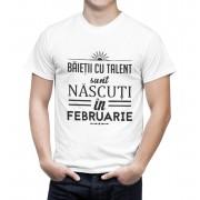 Tricou Baietii cu talent sunt nascuti in februarie...