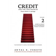 Credit And The Two Sources From Which It Springs: The Propensity To Save And The Propensity To Consume - VOLUME II - Money & Credit in an Unhampered M, Hardcover/Antal Fekete