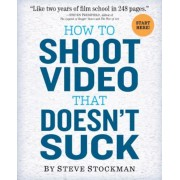 How to Shoot Video That Doesn't Suck, Paperback