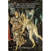 Ovid and the Metamorphoses of Modern Art from Botticelli to Picasso...
