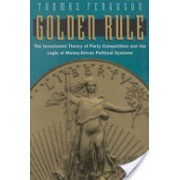 Golden Rule - Investment Theory of Party Competition and the Logic of Money-driven Political Systems (Ferguson Thomas)(Paperback) (9780226243177)