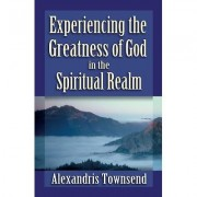 Experiencing the Greatness of God in the Spiritual Realm