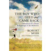 The Boy Who Died and Came Back: Adventures of a Dream Archaeologist in the Multiverse, Paperback