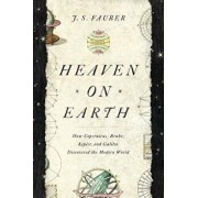 Heaven on Earth: How Copernicus, Brahe, Kepler, and Galileo Discovered the Modern World, Hardcover/J. S. Fauber