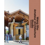 Wang Shu and Amateur Architecture Studio, Hardcover