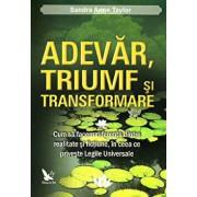 Adevar, triumf si transformare/Sandra Anne Taylor