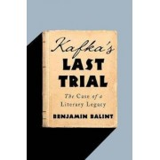 W. W. Norton & Company Kafka's Last Trial: The Case of a Literary Legacy - Balint
