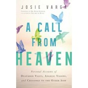 A Call from Heaven: Personal Accounts of Deathbed Visits, Angelic Visions, and Crossings to the Other Side, Paperback/Josie Varga