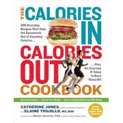 The Calories In, Calories Out Cookbook: 200 Everyday Recipes That Take the Guesswork Out of Counting Calories Plus - The Exercise It Takes to Burn The, Paperback