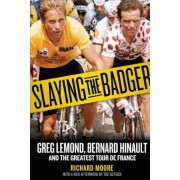 Slaying the Badger: Greg LeMond, Bernard Hinault, and the Greatest Tour de France, Paperback