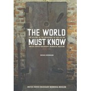 The World Must Know: The History of the Holocaust as Told in the United States Holocaust Memorial Museum, Paperback/Michael Berenbaum