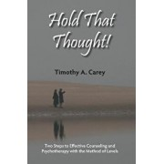 Hold That Thought: Two Steps to Effective Counseling and Psychotherapy with the Method of Levels, Paperback/Timothy A. Carey