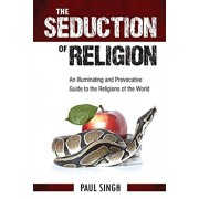 Seduction of Religion. An Illuminating and Provocative Guide to the Religions of the World, Paperback/Paul Singh