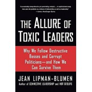 The Allure of Toxic Leaders: Why We Follow Destructive Bosses and Corrupt Politicians--And How We Can Survive Them, Paperback/Jean Lipman-Blumen