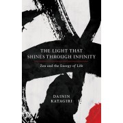 The Light That Shines Through Infinity: Zen and the Energy of Life, Paperback