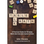 Table Talk Math: A Practical Guide for Bringing Math Into Everyday Conversations, Paperback