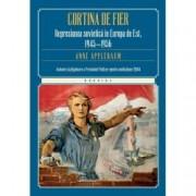 Cortina de fier. Represiune sovietica in Europa de Est 1945-1956
