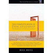 The Complete Book of Discipleship: On Being and Making Followers of Christ, Paperback/Bill Hull