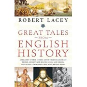 Great Tales from English History: A Treasury of True Stories about the Extraordinary People--Knights and Knaves, Rebels and Heroes, Queens and Commone, Paperback/Robert Lacey