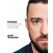 Hindsight: & All the Things I Can't See in Front of Me, Hardcover/Justin Timberlake