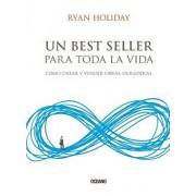Un Best Seller Para Toda La Vida: Cómo Crear Y Vender Obras Duraderas, Paperback/Ryan Holiday