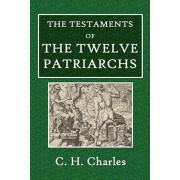 The Testaments of the Twelve Patriarchs, Paperback/C. H. Charles