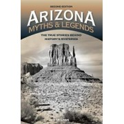 Arizona Myths and Legends: The True Stories Behind History's Mysteries, Paperback/Sam Lowe