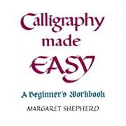Calligraphy Made Easy: A Beginner's Workbook, Paperback/Margaret Shepherd