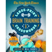 The New York Times Large-Print Brain-Training Crosswords: 120 Large-Print Puzzles from the Pages of the New York Times, Paperback