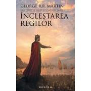 Inclestarea regilor Seria Cantec de gheata si foc partea a II-a ed. 2017