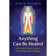 Anything Can Be Healed - The Body Mirror System of Healing with Chakras (Brofman Martin)(Paperback / softback) (9781620558966)