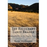 The Reluctant Tarot Reader: Adventures in the Gypsy Trade, Paperback/Raven Mardirosian