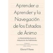 Aprender a Aprender Y La Navegaci n de Los Estados de nimo: La Metahabilidad Para La Adquisici n de Habilidades, Paperback/Gloria P. Flores