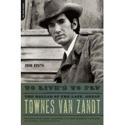 To Live's to Fly: The Ballad of the Late, Great Townes Van Zandt, Paperback/John Kruth
