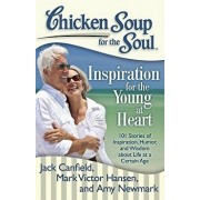 Chicken Soup for the Soul: Inspiration for the Young at Heart: 101 Stories of Inspiration, Humor, and Wisdom about Life at a Certain Age, Paperback/Jack Canfield