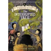 The Incorrigible Children of Ashton Place: Book IV: The Interrupted Tale, Paperback