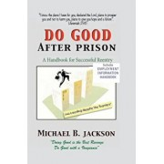 How to Do Good After Prison: A Handbook for Sucessful Reentry, Paperback/Michael B. Jackson