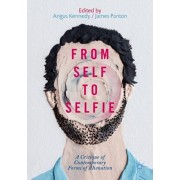 From Self to Selfie: A Critique of Contemporary Forms of Alienation, Paperback/Angus Kennedy