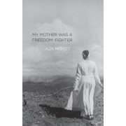 My Mother Was a Freedom Fighter, Paperback/Aja Monet