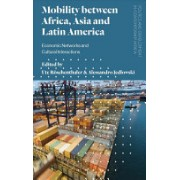 Mobility between Africa, Asia and Latin America - Economic Networks and Cultural Interactions(Cartonat) (9781786990785)