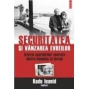 Securitatea Si Vanzarea Evreilor - Radu Ioanid