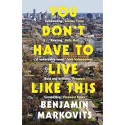 You Don't Have To Live Like This, Paperback/Benjamin Markovits